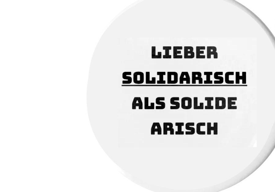 lieber solidarisch als solide arisch button