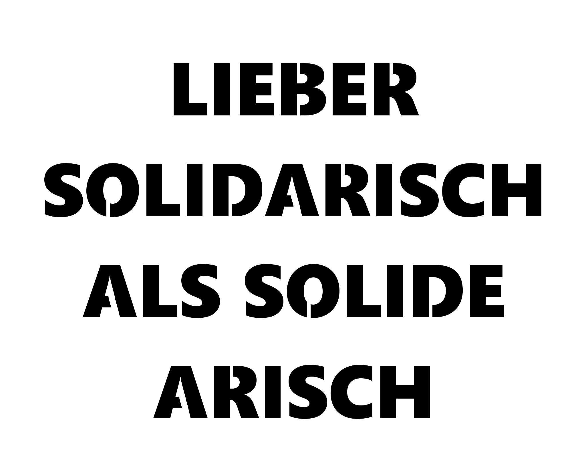 lieber solidarisch als solide arisch